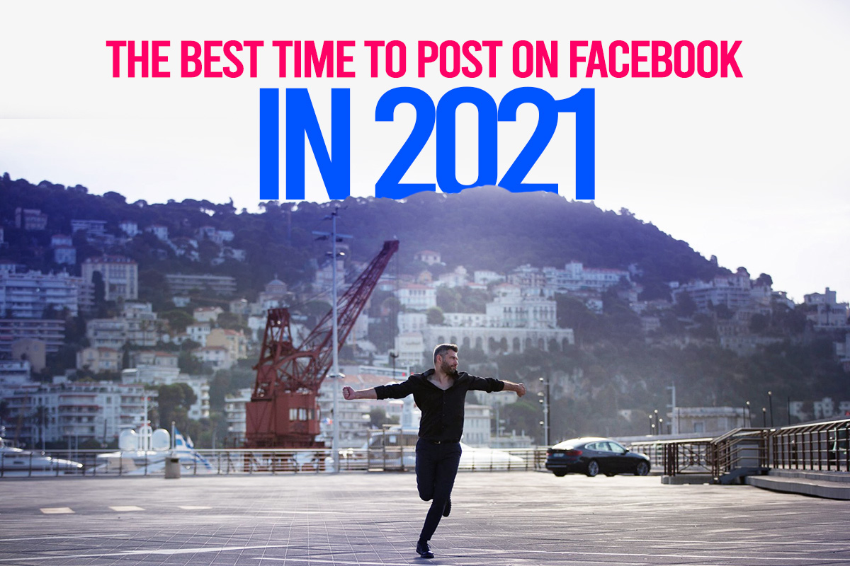 The Best Time to Post on Facebook in 2021